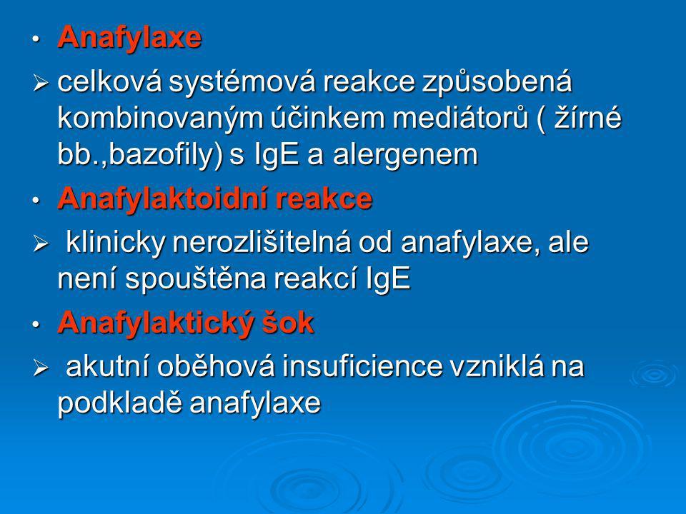 Anafylaxe Anafylaxe  celková systémová reakce způsobená kombinovaným účinkem mediátorů ( žírné bb.,bazofily) s IgE a alergenem Anafylaktoidní reakce