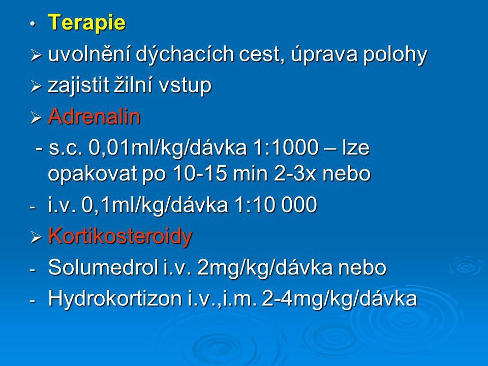Terapie Terapie  uvolnění dýchacích cest, úprava polohy  zajistit žilní vstup  Adrenalin - s.c. 0,01ml/kg/dávka 1:1000 – lze opakovat po 10-15 min