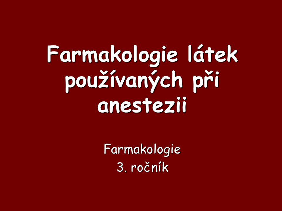 Farmakologie látek používaných při anestezii Farmakologie 3. ročník