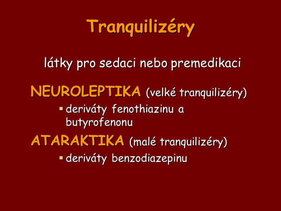 Tranquilizéry látky pro sedaci nebo premedikaci NEUROLEPTIKA (velké tranquilizéry)  deriváty fenothiazinu a butyrofenonu ATARAKTIKA (malé tranquilizé