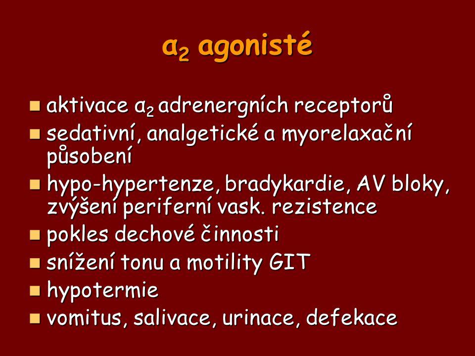 α 2 agonisté aktivace α 2 adrenergních receptorů aktivace α 2 adrenergních receptorů sedativní, analgetické a myorelaxační působení sedativní, analget