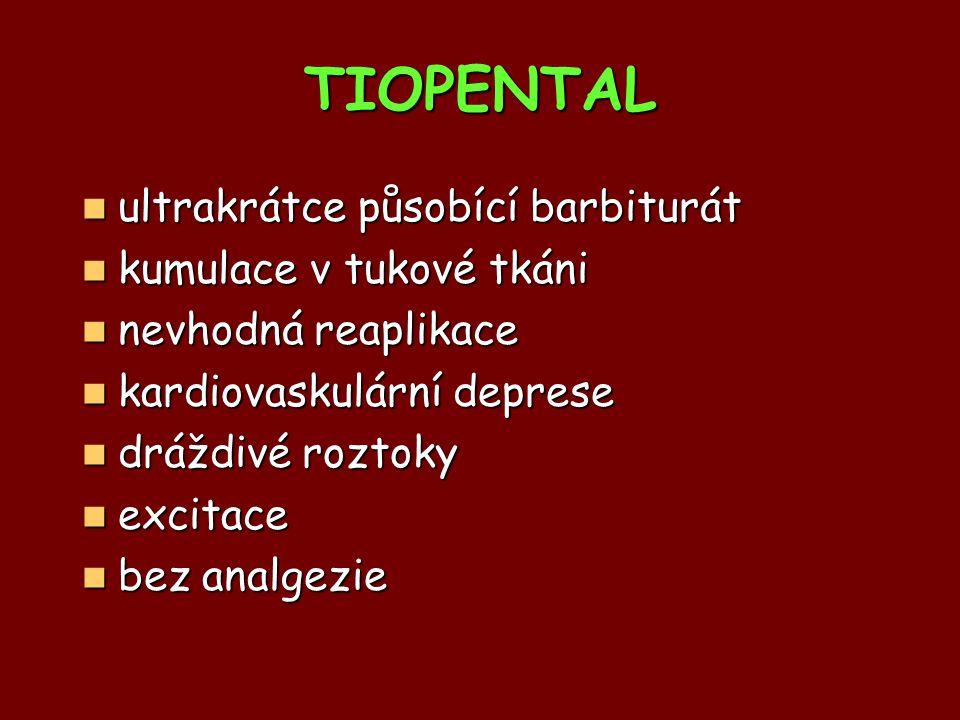 TIOPENTAL ultrakrátce působící barbiturát ultrakrátce působící barbiturát kumulace v tukové tkáni kumulace v tukové tkáni nevhodná reaplikace nevhodná