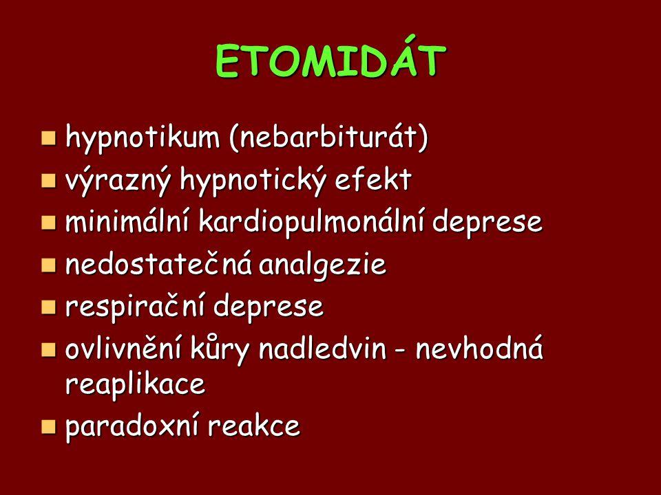 ETOMIDÁT hypnotikum (nebarbiturát) hypnotikum (nebarbiturát) výrazný hypnotický efekt výrazný hypnotický efekt minimální kardiopulmonální deprese mini