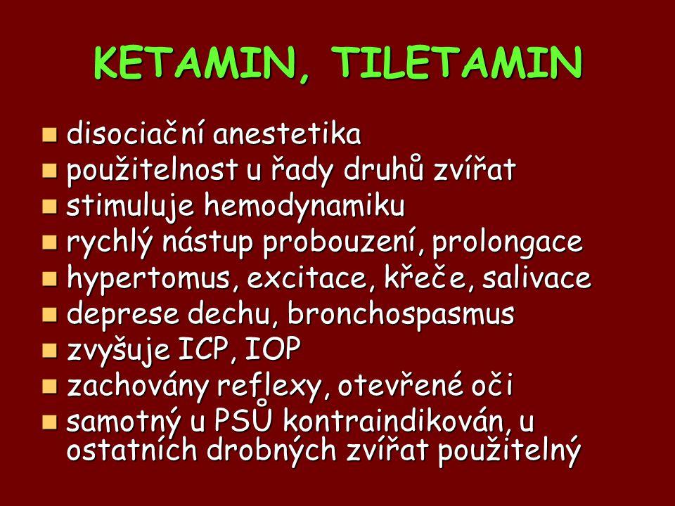 KETAMIN, TILETAMIN disociační anestetika disociační anestetika použitelnost u řady druhů zvířat použitelnost u řady druhů zvířat stimuluje hemodynamik