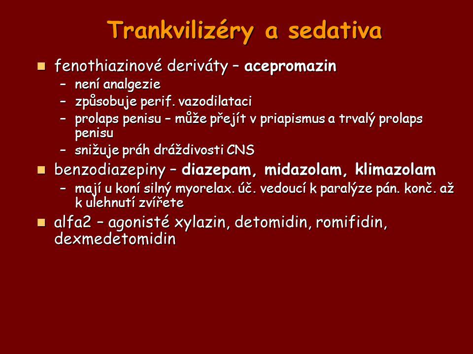 Trankvilizéry a sedativa fenothiazinové deriváty – acepromazin fenothiazinové deriváty – acepromazin –není analgezie –způsobuje perif. vazodilataci –p