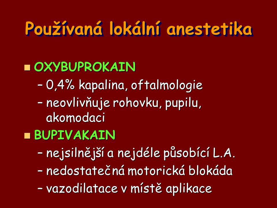 OXYBUPROKAIN OXYBUPROKAIN –0,4% kapalina, oftalmologie –neovlivňuje rohovku, pupilu, akomodaci BUPIVAKAIN BUPIVAKAIN –nejsilnější a nejdéle působící L