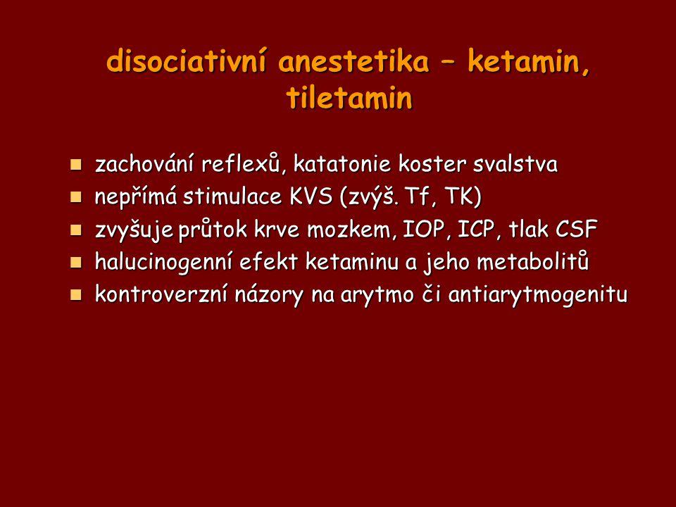 disociativní anestetika – ketamin, tiletamin zachování reflexů, katatonie koster svalstva zachování reflexů, katatonie koster svalstva nepřímá stimula