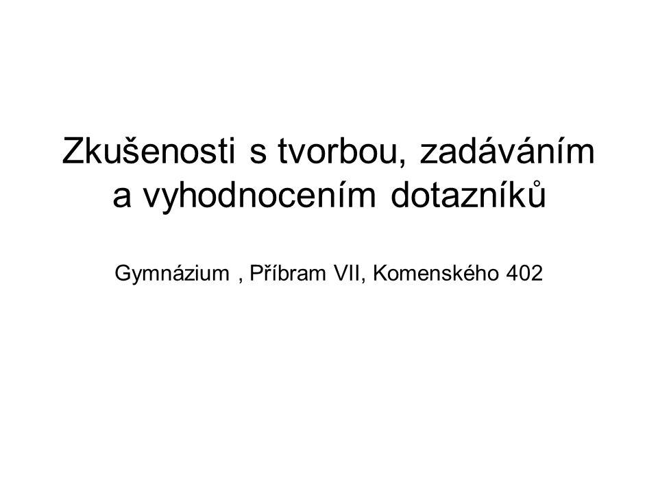 Zkušenosti s tvorbou, zadáváním a vyhodnocením dotazníků Gymnázium, Příbram VII, Komenského 402