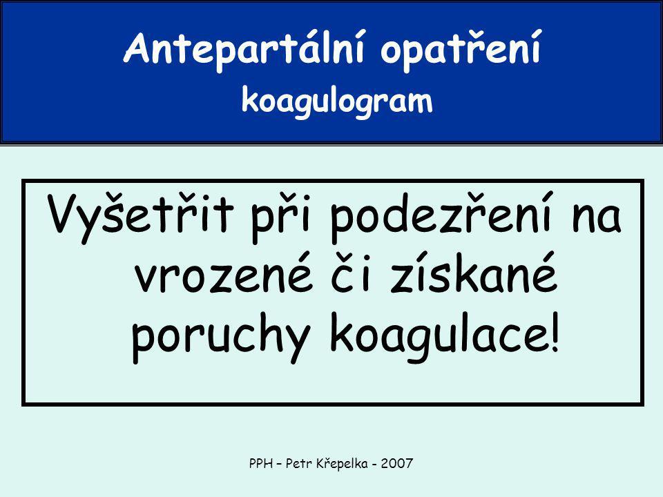 PPH – Petr Křepelka - 2007 Vyšetřit při podezření na vrozené či získané poruchy koagulace.