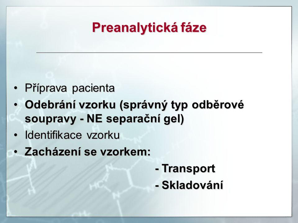 Preanalytická fáze Příprava pacientaPříprava pacienta Odebrání vzorku (správný typ odběrové soupravy - NE separační gel)Odebrání vzorku (správný typ o