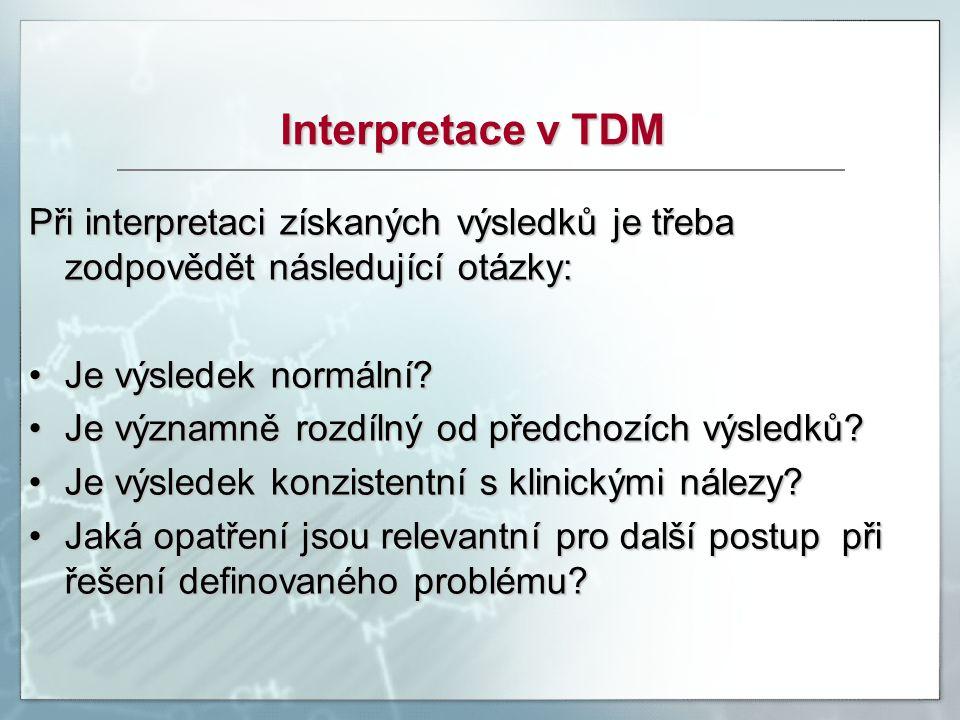 Interpretace v TDM Při interpretaci získaných výsledků je třeba zodpovědět následující otázky: Je výsledek normální?Je výsledek normální? Je významně