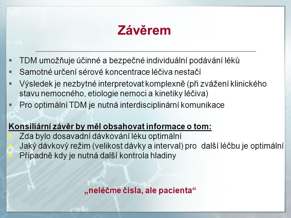  TDM umožňuje účinné a bezpečné individuální podávání léků  Samotné určení sérové koncentrace léčiva nestačí  Výsledek je nezbytné interpretovat ko