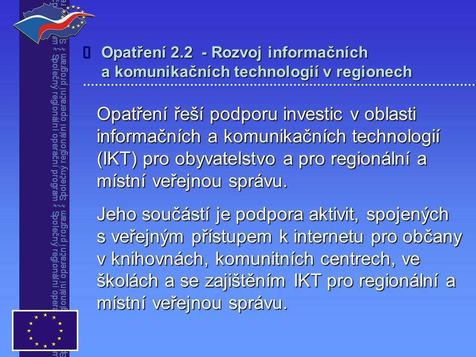 Opatření řeší podporu investic v oblasti informačních a komunikačních technologií (IKT) pro obyvatelstvo a pro regionální a místní veřejnou správu.