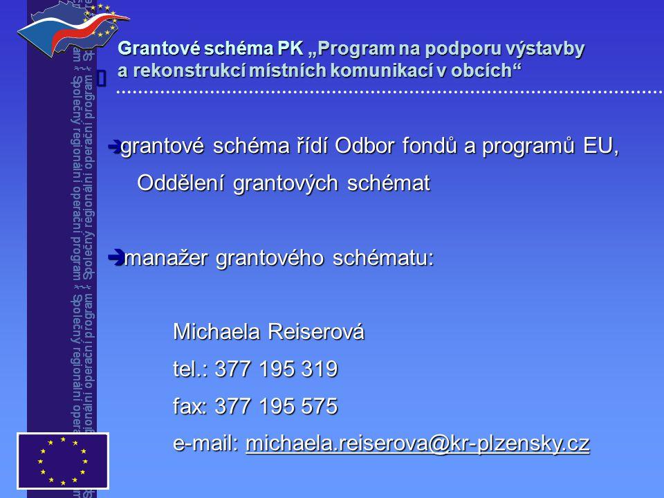 """Grantové schéma PK """"Program na podporu výstavby a rekonstrukcí místních komunikací v obcích   grantové schéma řídí Odbor fondů a programů EU, Oddělení grantových schémat Oddělení grantových schémat  manažer grantového schématu: Michaela Reiserová Michaela Reiserová tel.: 377 195 319 fax: 377 195 575 e-mail: michaela.reiserova@kr-plzensky.cz"""