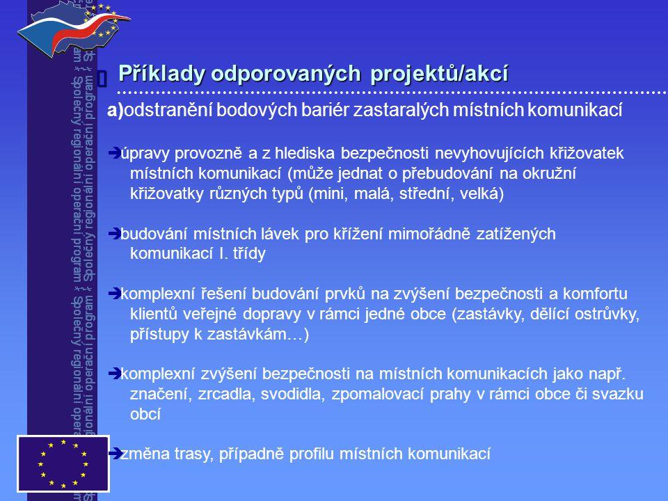 Příklady odporovaných projektů/akcí  a)odstranění bodových bariér zastaralých místních komunikací   úpravy provozně a z hlediska bezpečnosti nevyhovujících křižovatek místních komunikací (může jednat o přebudování na okružní křižovatky různých typů (mini, malá, střední, velká)   budování místních lávek pro křížení mimořádně zatížených komunikací I.