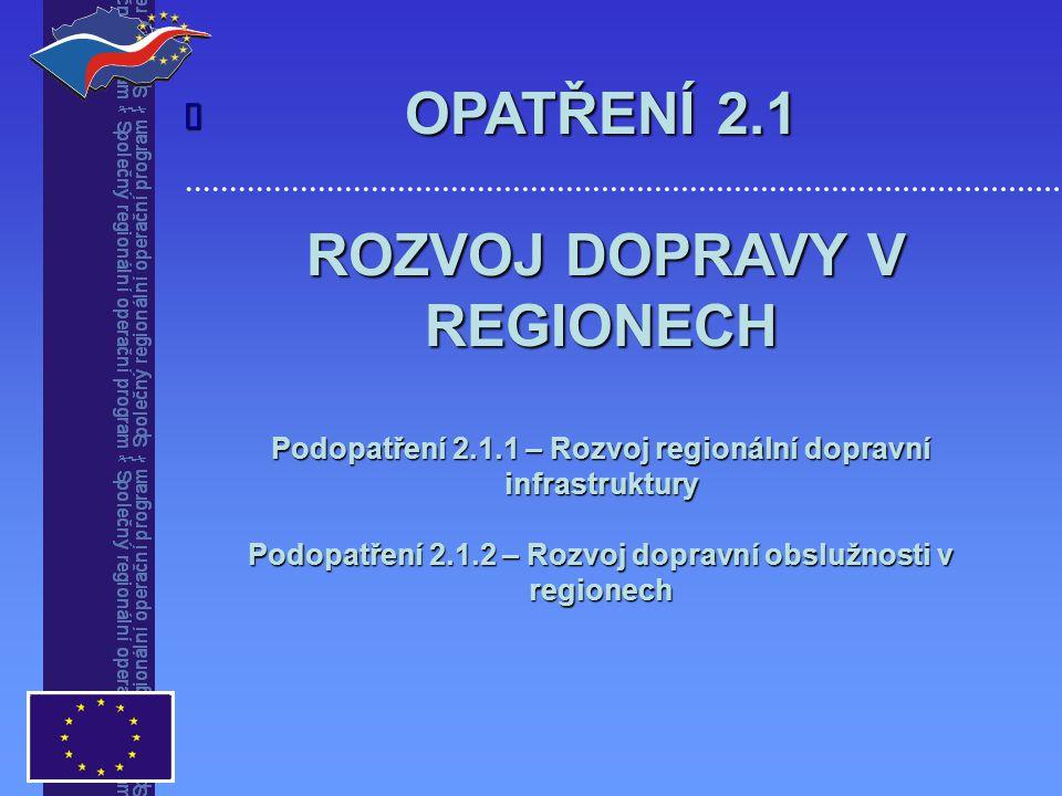 OPATŘENÍ 2.1 ROZVOJ DOPRAVY V REGIONECH ROZVOJ DOPRAVY V REGIONECH Podopatření 2.1.1 – Rozvoj regionální dopravní infrastruktury Podopatření 2.1.2 – Rozvoj dopravní obslužnosti v regionech 