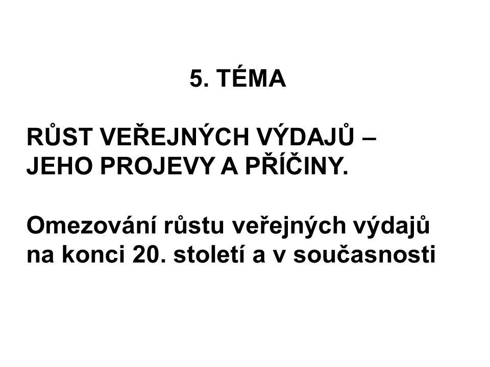 5.TÉMA RŮST VEŘEJNÝCH VÝDAJŮ – JEHO PROJEVY A PŘÍČINY.