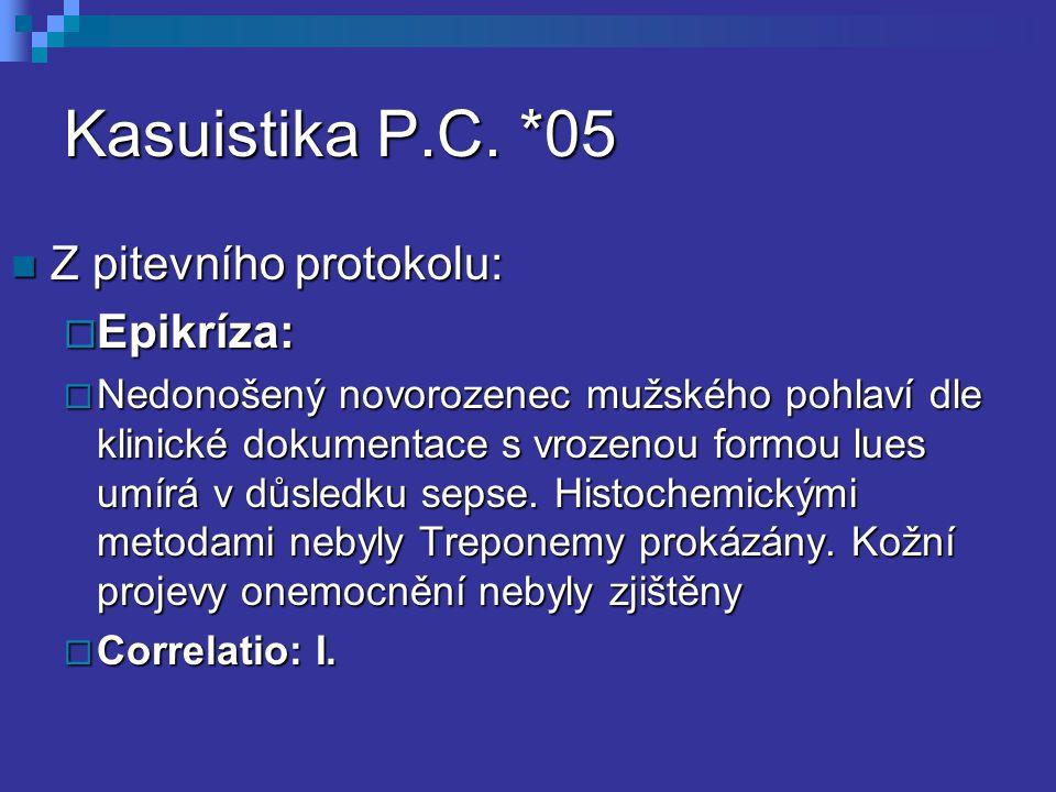 Kasuistika P.C. *05 Z pitevního protokolu: Z pitevního protokolu:  Epikríza:  Nedonošený novorozenec mužského pohlaví dle klinické dokumentace s vro