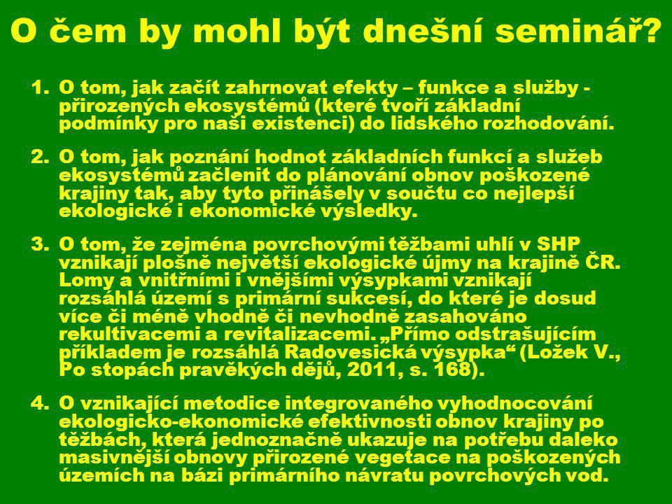 K metodice ekologicko-ekonomické efektivnosti obnov krajiny Vznikající metodika využívá metody hodnocení biotopů ČR (Seják, Dejmal a kol.