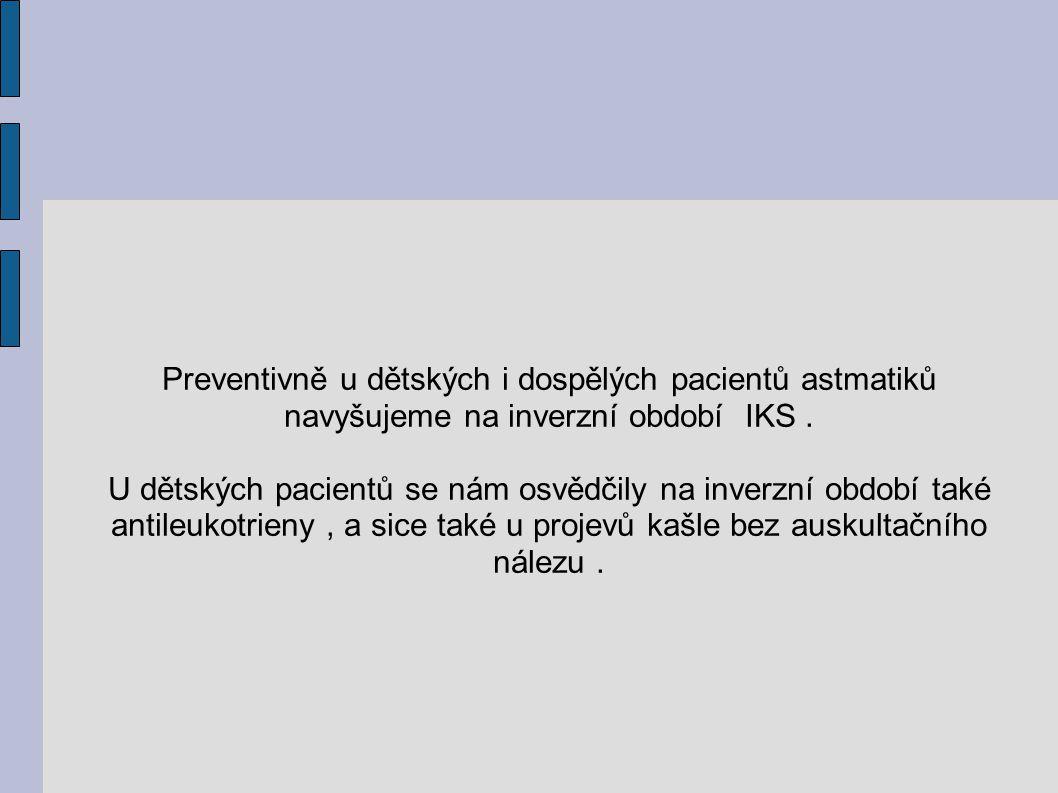 Preventivně u dětských i dospělých pacientů astmatiků navyšujeme na inverzní období IKS. U dětských pacientů se nám osvědčily na inverzní období také