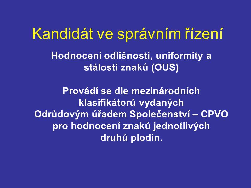 Kandidát ve správním řízení Hodnocení odlišnosti, uniformity a stálosti znaků (OUS) Provádí se dle mezinárodních klasifikátorů vydaných Odrůdovým úřadem Společenství – CPVO pro hodnocení znaků jednotlivých druhů plodin.