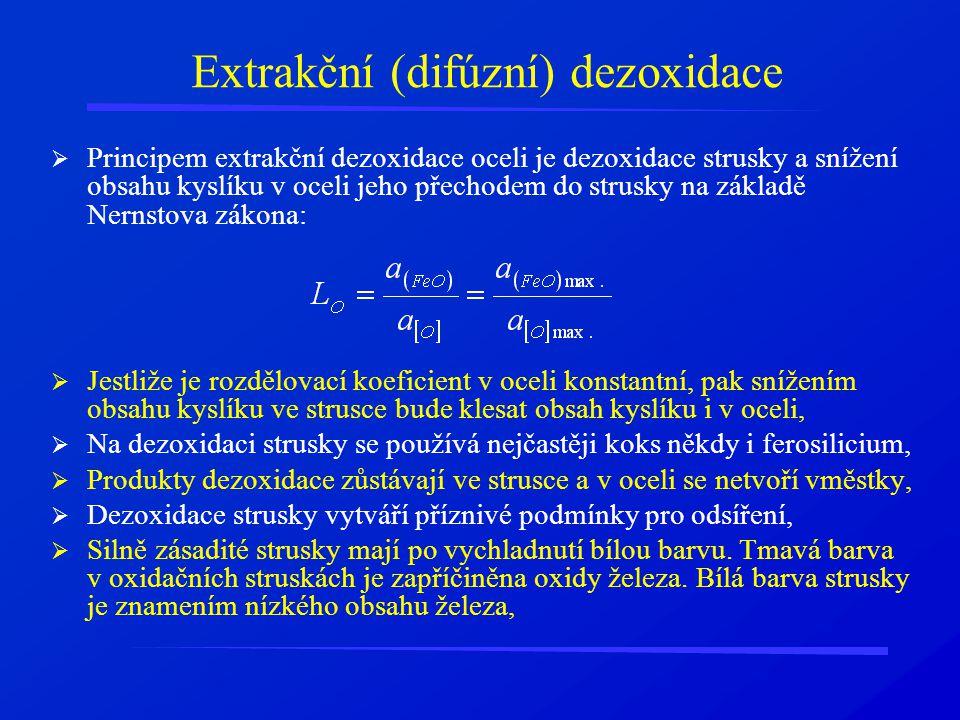 Extrakční (difúzní) dezoxidace  Principem extrakční dezoxidace oceli je dezoxidace strusky a snížení obsahu kyslíku v oceli jeho přechodem do strusky