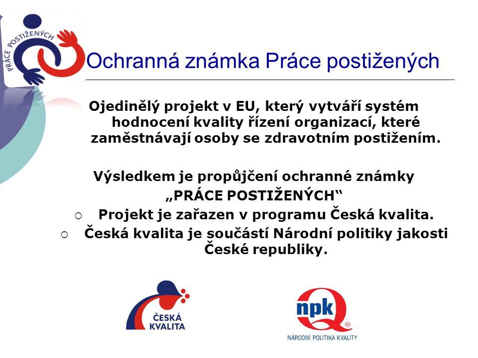 Ochranná známka Práce postižených Ojedinělý projekt v EU, který vytváří systém hodnocení kvality řízení organizací, které zaměstnávají osoby se zdravotním postižením.
