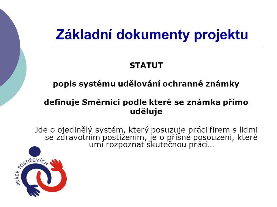 Základní dokumenty projektu STATUT popis systému udělování ochranné známky definuje Směrnici podle které se známka přímo uděluje Jde o ojedinělý systém, který posuzuje práci firem s lidmi se zdravotním postižením, je o přísné posouzení, které umí rozpoznat skutečnou práci…