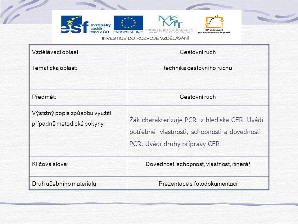 Vzdělávací oblast:Cestovní ruch Tematická oblast:technika cestovního ruchu Předmět:Cestovní ruch Výstižný popis způsobu využití, případně metodické pokyny: Žák charakterizuje PCR z hlediska CER.