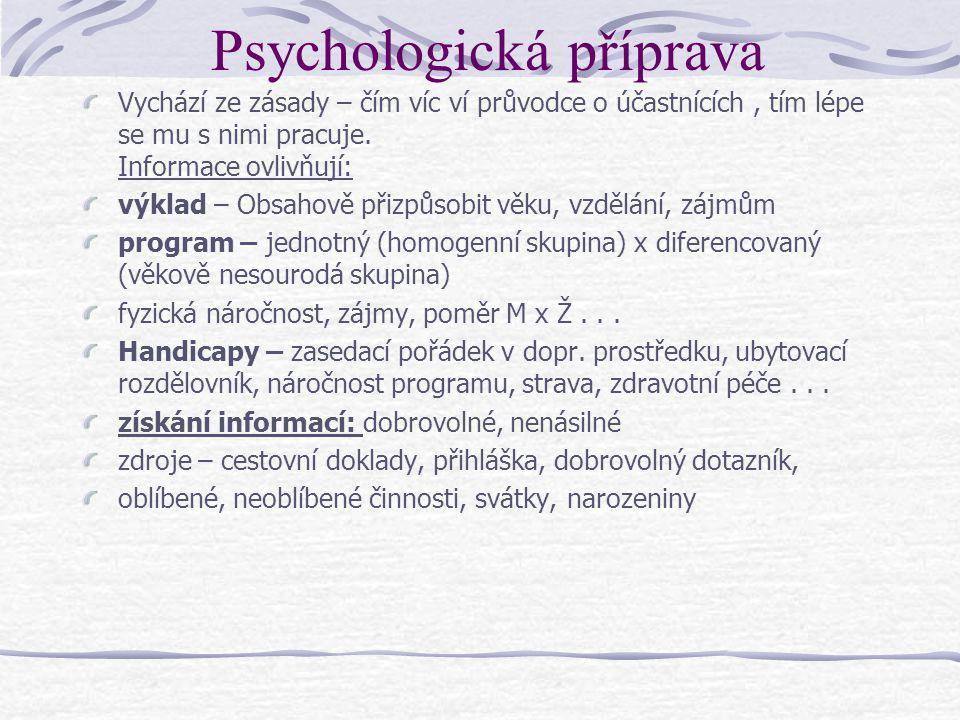Psychologická příprava Vychází ze zásady – čím víc ví průvodce o účastnících, tím lépe se mu s nimi pracuje.