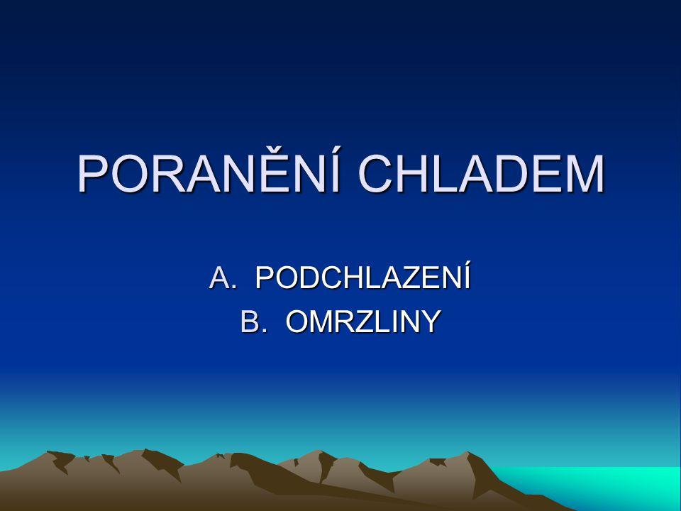 PORANĚNÍ CHLADEM A.PODCHLAZENÍ B.OMRZLINY