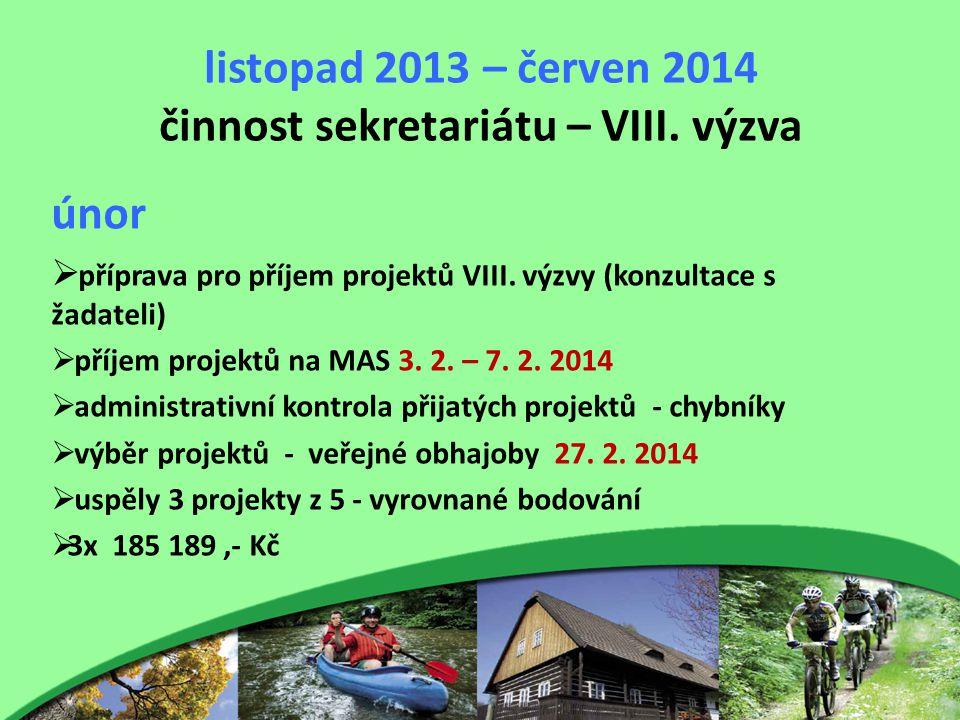 listopad 2013 – červen 2014 činnost sekretariátu – VIII. výzva únor  příprava pro příjem projektů VIII. výzvy (konzultace s žadateli)  příjem projek