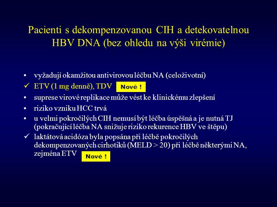 Pacienti s dekompenzovanou CIH a detekovatelnou HBV DNA (bez ohledu na výši virémie) vyžadují okamžitou antivirovou léčbu NA (celoživotní) ETV (1 mg d