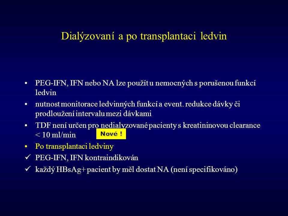 Dialýzovaní a po transplantaci ledvin PEG-IFN, IFN nebo NA lze použít u nemocných s porušenou funkcí ledvin nutnost monitorace ledvinných funkcí a eve