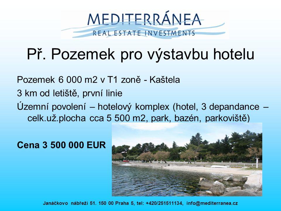 Janáčkovo nábřeží 51. 150 00 Praha 5, tel: +420/251511134, info@mediterranea.cz Př. Pozemek pro výstavbu hotelu Pozemek 6 000 m2 v T1 zoně - Kaštela 3