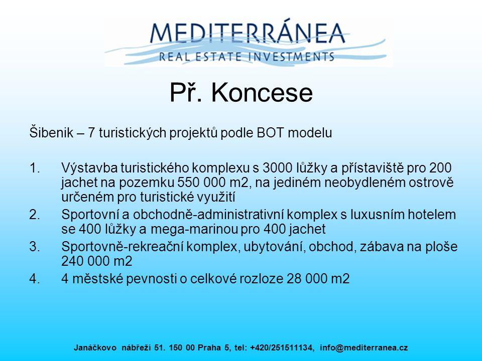 Janáčkovo nábřeží 51. 150 00 Praha 5, tel: +420/251511134, info@mediterranea.cz Př. Koncese Šibenik – 7 turistických projektů podle BOT modelu 1.Výsta