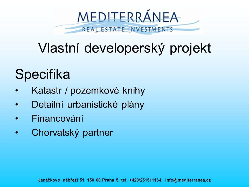 Janáčkovo nábřeží 51. 150 00 Praha 5, tel: +420/251511134, info@mediterranea.cz Vlastní developerský projekt Specifika Katastr / pozemkové knihy Detai