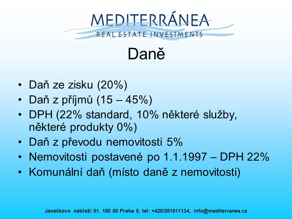 Janáčkovo nábřeží 51. 150 00 Praha 5, tel: +420/251511134, info@mediterranea.cz Daně Daň ze zisku (20%) Daň z příjmů (15 – 45%) DPH (22% standard, 10%