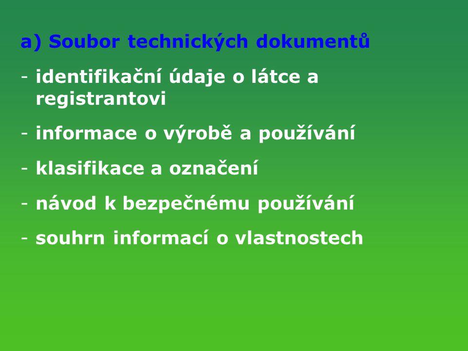 a) Soubor technických dokumentů -identifikační údaje o látce a registrantovi -informace o výrobě a používání -klasifikace a označení -návod k bezpečné