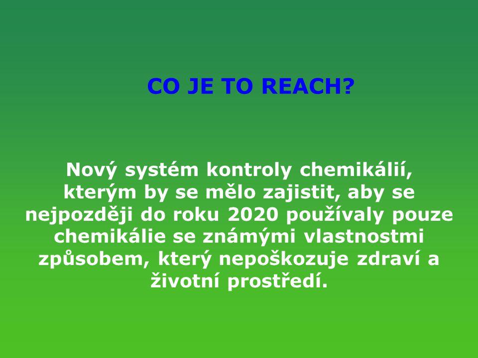 CO JE TO REACH? Nový systém kontroly chemikálií, kterým by se mělo zajistit, aby se nejpozději do roku 2020 používaly pouze chemikálie se známými vlas