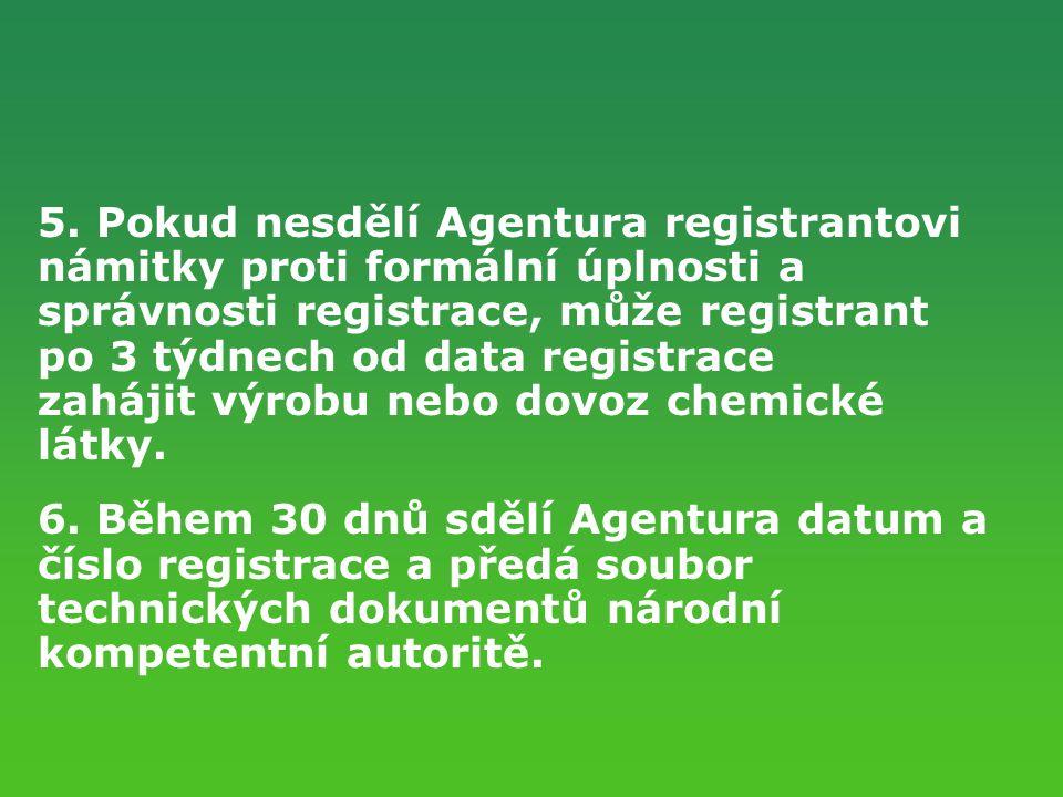 5. Pokud nesdělí Agentura registrantovi námitky proti formální úplnosti a správnosti registrace, může registrant po 3 týdnech od data registrace zaháj