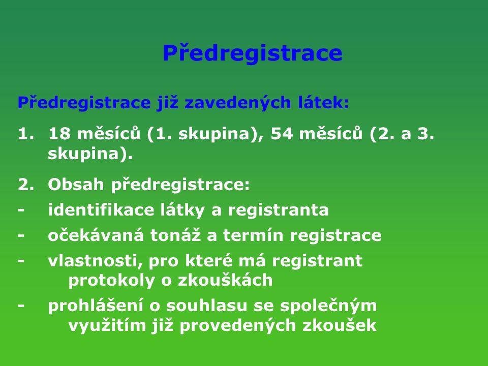 Předregistrace Předregistrace již zavedených látek: 1.18 měsíců (1. skupina), 54 měsíců (2. a 3. skupina). 2.Obsah předregistrace: - identifikace látk