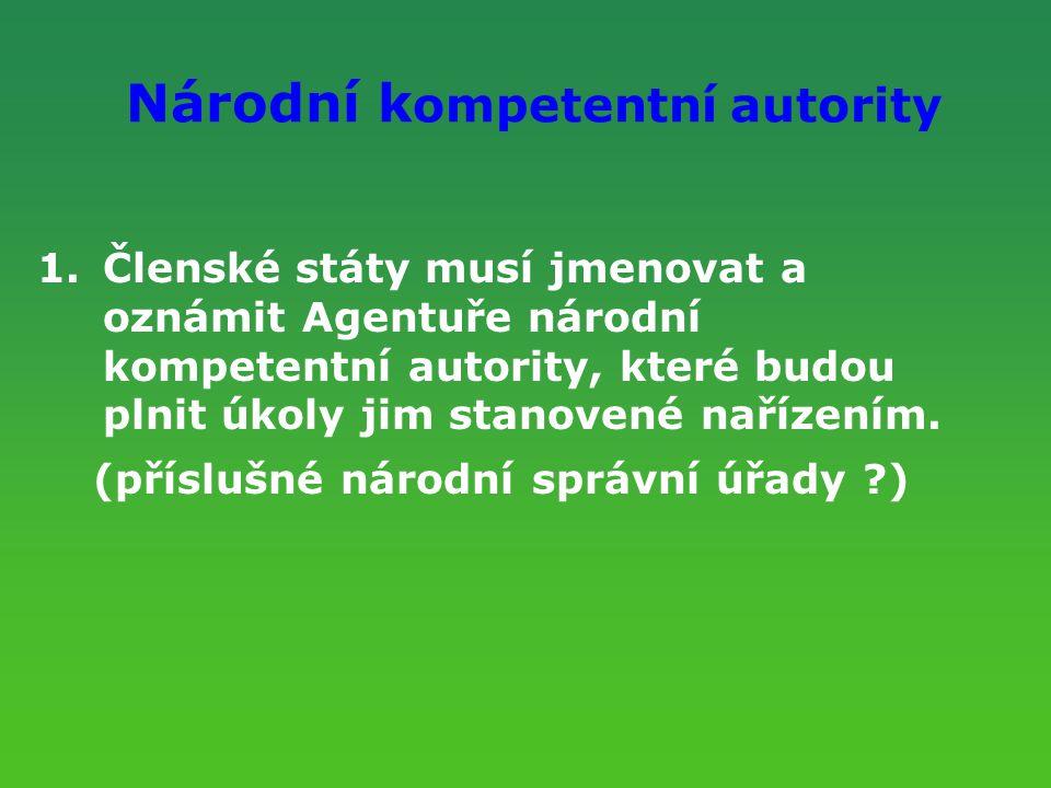 Národní k ompetentní autority 1.Členské státy musí jmenovat a oznámit Agentuře národní kompetentní autority, které budou plnit úkoly jim stanovené nař