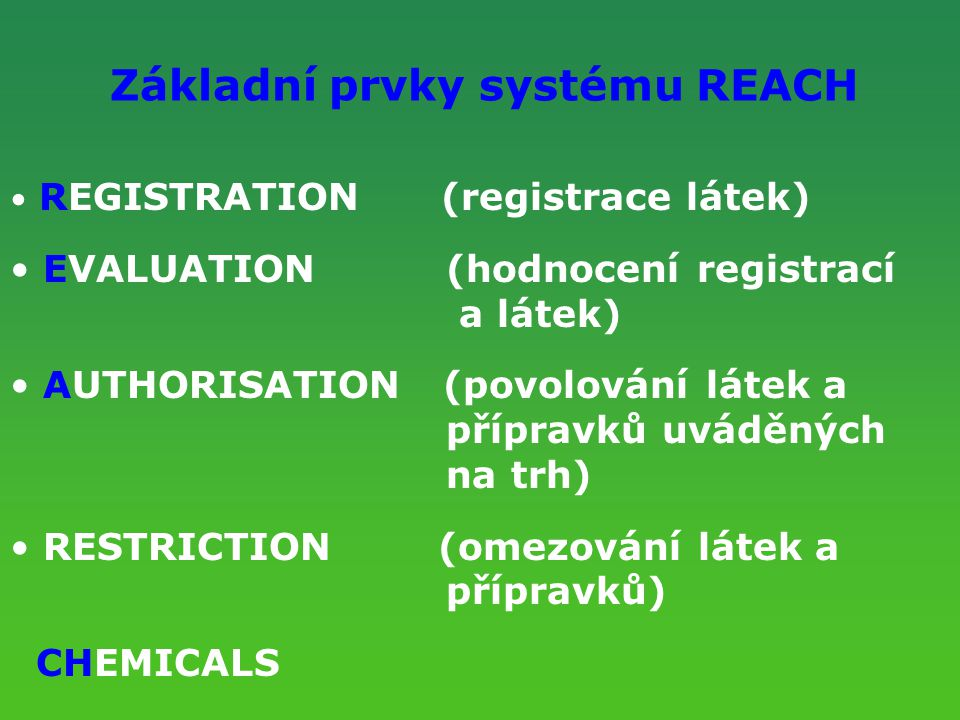 Legislativní zajištění se zahrnutím systému REACH Směrnice 67/548/EHS (změněná) Nařízení (ES), concerning the Registration, Evaluation, Authorisation and Restriction of Chemicals