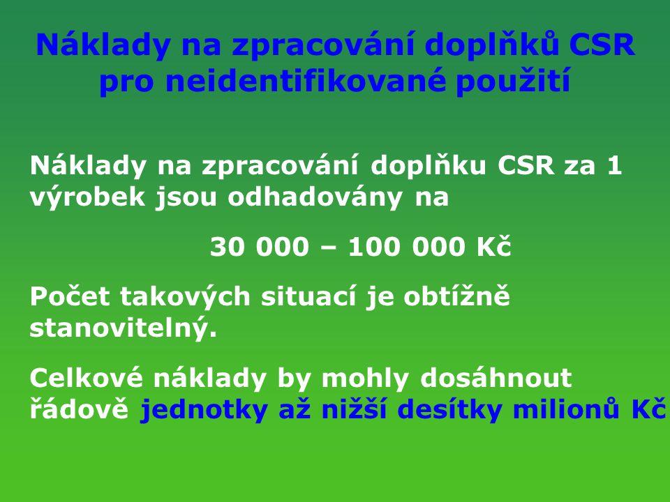 Náklady na zpracování doplňků CSR pro neidentifikované použití Náklady na zpracování doplňku CSR za 1 výrobek jsou odhadovány na 30 000 – 100 000 Kč P