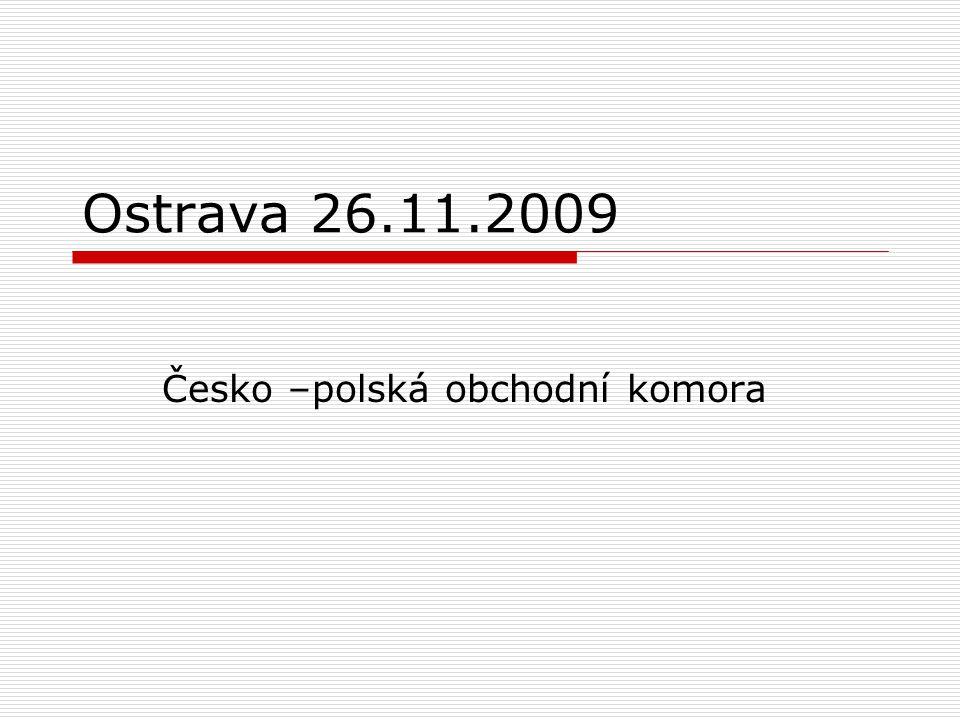 Ostrava 26.11.2009 Česko –polská obchodní komora