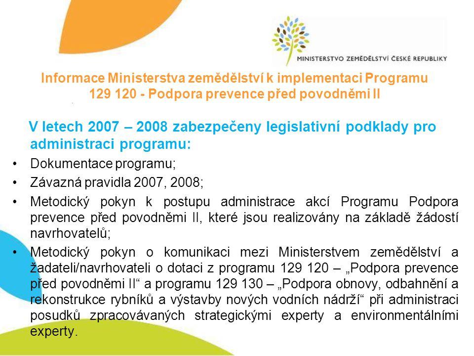 Informace Ministerstva zemědělství k implementaci Programu 129 120 - Podpora prevence před povodněmi II V letech 2007 – 2008 zabezpečeny legislativní