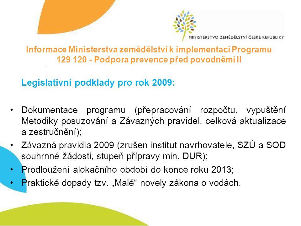 Informace Ministerstva zemědělství k implementaci Programu 129 120 - Podpora prevence před povodněmi II Legislativní podklady pro rok 2009: Dokumentac