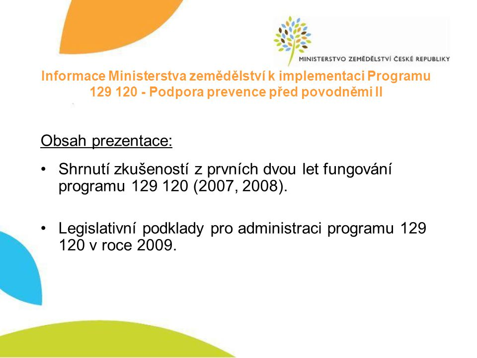Informace Ministerstva zemědělství k implementaci Programu 129 120 - Podpora prevence před povodněmi II Obsah prezentace: Shrnutí zkušeností z prvních