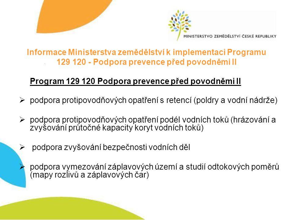 Informace Ministerstva zemědělství k implementaci Programu 129 120 - Podpora prevence před povodněmi II Program 129 120 Podpora prevence před povodněm